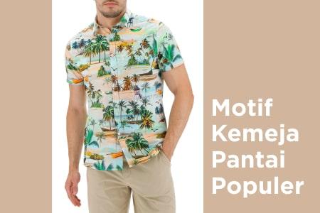 Bingung Pilih Outfit Buat Ke Pantai? Ini Dia 7 Motif Kemeja Pantai Pria Paling Populer